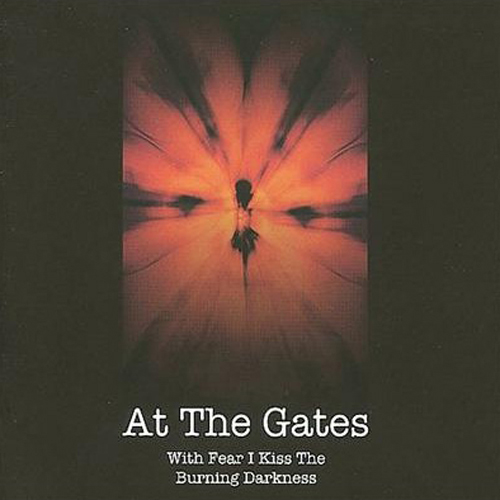 At The Gates - With Fear I Kiss The Burning Darkness CD