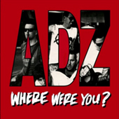 ADZ - Where Were You