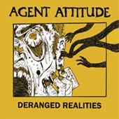 Agent Attitude - Deranged Realities
