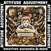 Attitude Adjustment - American Paranoia & More
