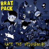 Bratpack - Hate The Neighbours