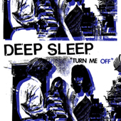 Deep Sleep - Turn Me Off