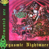 Demented Are Go - Orgasmic Nightmare