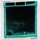 Foreign Objects - Kind of Life b-w The Key