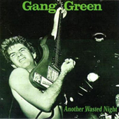 Gang Green - Another Wasted Night