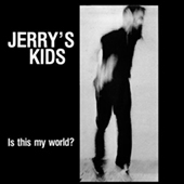 Jerry|s Kids - Is This My World?