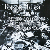 Poison Idea - Record Collectors Are Pretentious Assholes