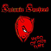 Satanic Surfers - Hero Of Our Time