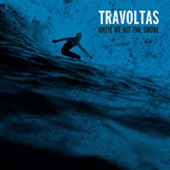 Travoltas - Until We Hit The Shore